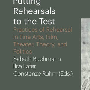 Putting Rehearsals to the Test // Practices of Rehearsal in Fine Arts, Film, Theater, Theory, and Politics