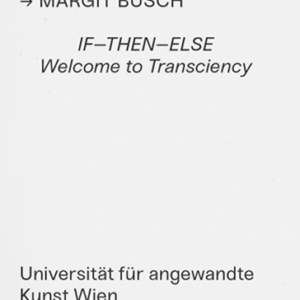 IF—THEN—ELSE. Welcome to Transciency // Preis der Kunsthalle Wien 2016