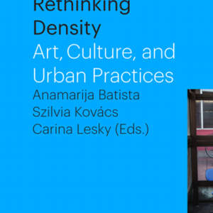 Rethinking Density // Art, Culture, and Urban Practices
