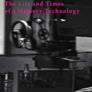 The Autobiography of Video // The Life and Times of a Memory Technology