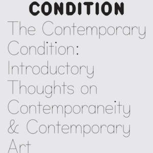 The Contemporary Condition // Introductory Thoughts on Contemporaneity and Contemporary Art