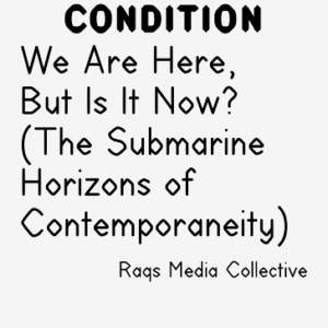 We Are Here, But Is It Now?  // (The Submarine Horizons of Contemporaneity)