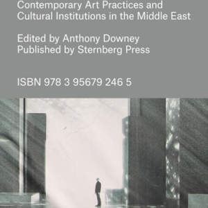 Future Imperfect // Contemporary Art Practices and Cultural Institutions in the  // Middle East