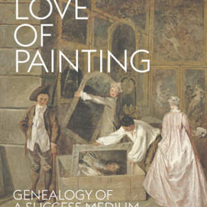The Love of Painting // Genealogy of a Success Medium