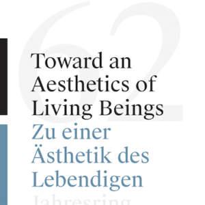 Toward an Aesthetics of Living Beings / // Zu einer Ästhetik des Lebendigen // Jahresring 62