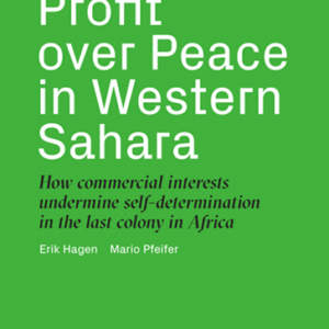 Profit over Peace in Western Sahara // How commercial interests undermine self-determination in the last colony in Africa