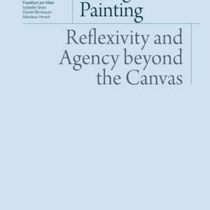 Thinking through Painting // Reflexivity and Agency beyond the Canvas