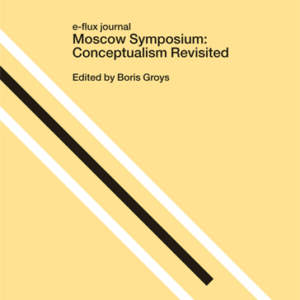 e-flux journal // Moscow Symposium // Conceptualism Revisited