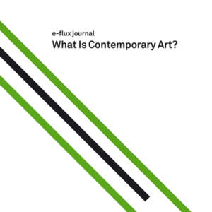 e-flux journal // What Is Contemporary Art?