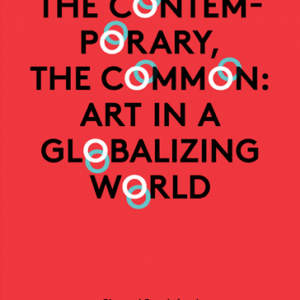 The Contemporary, the Common // Art in a Globalizing World